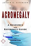 Acromegaly - A Reference Guide  (BONUS DOWNLOADS) (The Hill Resource and Reference Guide Book 7)