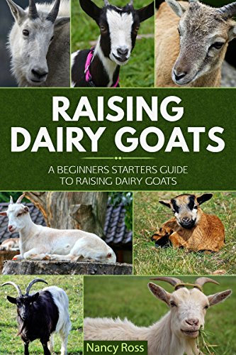 Raising Dairy Goats: A Beginners Starters Guide to Raising Dairy Goats