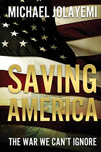 Book: Saving America - The War We Can't Ignore by Michael Jolayemi