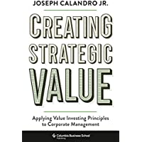 Creating Strategic Value: Applying Value Investing Principles to Corporate Management