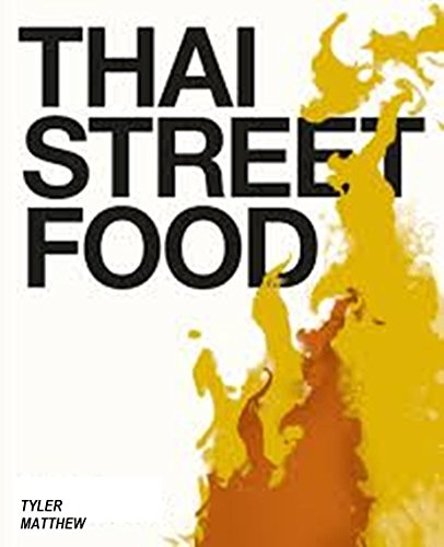 Thailand Street Food: A Cookbook with a Modern Twist by Tyler Matthew