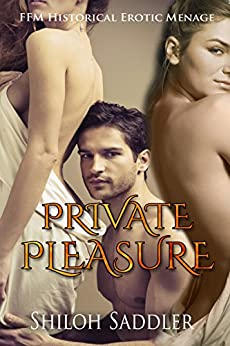 Private Pleasure (FFM Historical Erotic Menage) by [Saddler, Shiloh]