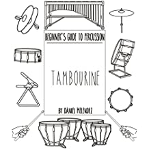 Beginner's Guide to Percussion: Tambourine: a quick reference guide to Percussion instruments and how to play them