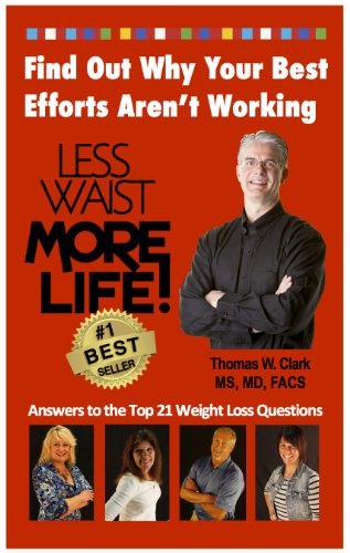LESS WAIST MORE LIFE! Find Out Why Your Best Efforts Aren't Working: Answers to the Top 21 Weight Loss - Best Fac