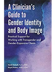 A Clinician's Guide to Gender Identity and Body Image: Practical Support for Working with Transgender and Gender-Expansive Clients