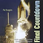 Final Countdown: NASA and the End of the Space Shuttle Program | Pat Duggins