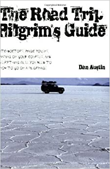 Book The Road Trip Pilgrim's Guide: Witchdoctors, Magic Tokens, Camping on Golf Courses, and Everything Else You Need to Know to Go on a Pilgrimage by Dan Austin (2007-10-31)