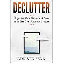 Declutter: Organize Your Home and Free Your Life from Physical Clutter
