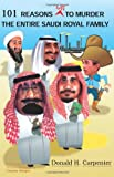 101 Reasons NOT to Murder the Entire Saudi Royal Family, Donald H. Carpenter, 1413405304
