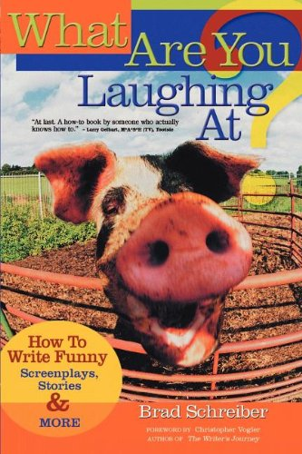 What Are You Laughing At?: How to Write Funny Screenplays, Stories, and More