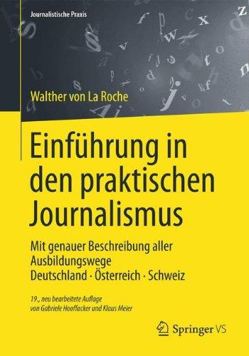 Einführung in den praktischen Journalismus: Mit genauer Beschreibung aller Ausbildungswege Deutschland · Österreich · Schweiz (Journalistische Praxis) (German Edition)