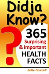 Didja Know? 365 Surprising & Important Health Facts by Bette Dowdell (2013-03-16) Paperback