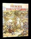 Heroes for Victoria 1837-1901, Duncan, John and Walton, John, 0946771383