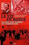 La vie en rouge (1944-1989) : Ils ont fait tomber le communisme par Duplan