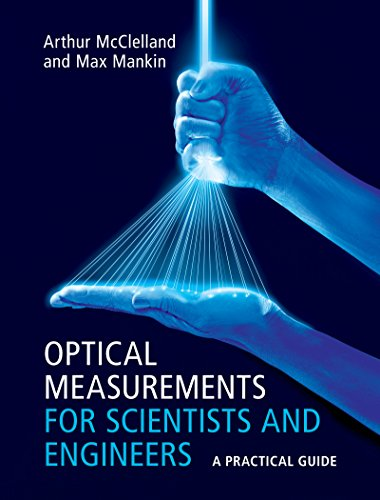 Optical Measurements for Scientists and Engineers: A Practical Guide