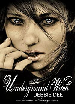 The Underground Witch (Incenaga Trilogy Book 2) by [Dee, Debbie]
