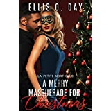 A Merry Masquerade For Christmas: A hot, contemporary, second chance, holiday romance. (La Petite Mort Club Book 4)