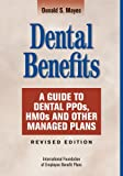 Dental Benefits - A Guide to Dental PPOs, HMOs and Other Managed Plans, Mayes, Donald S., 0891545603