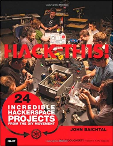 Hack This: 24 Incredible Hackerspace Projects from the DIY