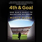 4th & Goal: One Man's Quest to Recapture His Dream   Monte Burke