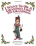 I Want to Be a Grandma Like My Grandmas (Someday), Nancy Raisor, 149976006X