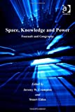 Space, Knowledge and Power : Foucault and Geography, , 0754646548