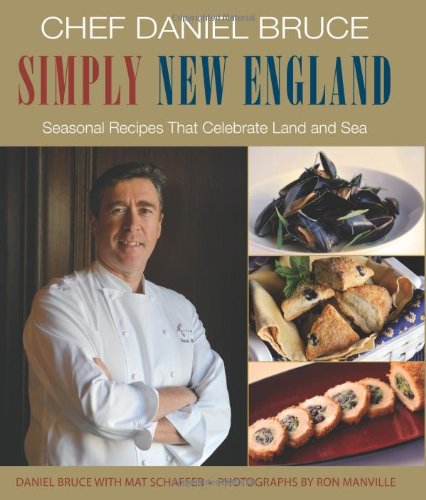 Chef Daniel Bruce Simply New England: Seasonal Recipes That Celebrate Land And Sea