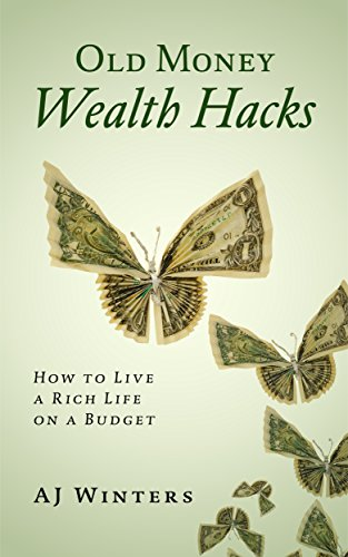 Old Money Wealth Hacks: How to Live A Rich Life on A Budget