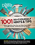 Readers Digest: 1001 Do-It-Yourself Hints & Tips: Tricks, Shortcuts, How-Tos, and Other Great Ideas for Inside, Outside, and All Around Your House