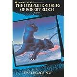 Complete Stories of Robert Bloch: Final Reckonings (Complete Stories of Robert Bloch, Volume 1) ~ Robert Bloch