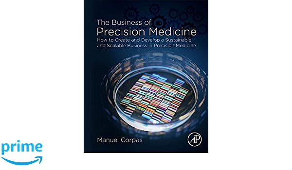 The Business of Precision Medicine: How to Create and Develop a
