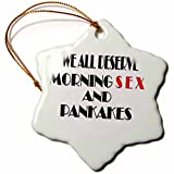 3dRose We All Deserve Morning Sex and Pancakes Snowflake Ornament, 3''