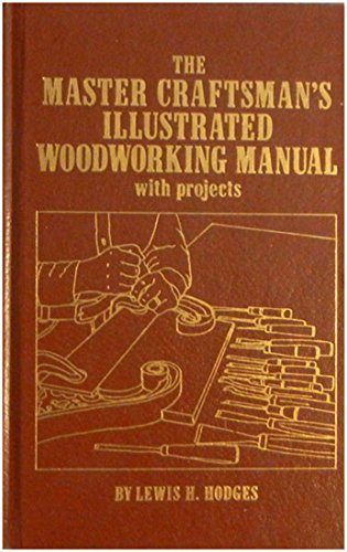 The master craftsman's illustrated woodworking manual--with projects