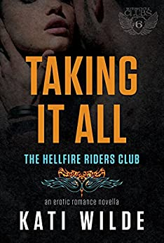 Taking It All: A Hellfire Riders MC Romance (The Motorcycle Clubs Book 6) by [Wilde, Kati]