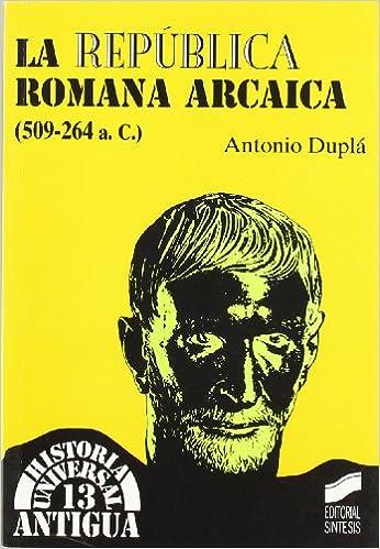 La Repuacuteblica romana arcaica 509264 a C Historia universal Antigua Spanish Edition