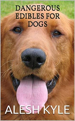 DANGEROUS EDIBLES FOR DOGS in USA