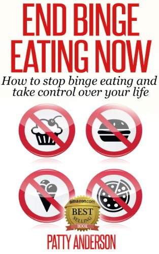 Book: End Binge Eating Now - How to Stop Binge Eating and Take Control Over Your Life! by Patty Anderson