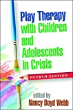 img - for Play Therapy with Children and Adolescents in Crisis, Fourth Edition (Clinical Practice With Children, Adolescents, and Families) book / textbook / text book