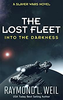 The Lost Fleet: Into the Darkness: A Slaver Wars Novel by [Weil, Raymond L.]