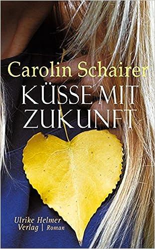 Carolin Schairer - Küsse mit Zukunft