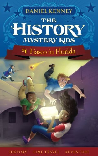 The History Mystery Kids 1: Fiasco in Florida (Volume 1) (Mystery Of History Volume 4)