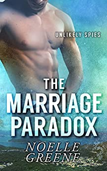 The Marriage Paradox (Unlikely Spies Book 2) by [Greene, Noelle]