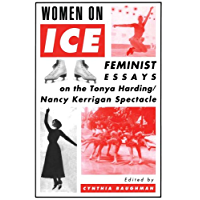 Women On Ice: Feminist Responses to the Tonya Harding/Nancy Kerrigan Spectacle