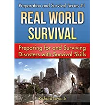 Real World Survival Tips and Survival Guide: Preparing for and Surviving Disasters with Survival Skills (Disaster Preparation and Survival series Book 1)