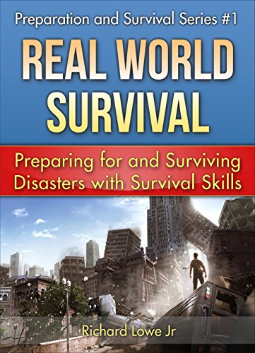 Real World Survival Tips and Survival Guide: Preparing for and Surviving Disasters with Survival Skills (Disaster Preparation and Survival series Book 1) by [Lowe Jr, Richard]