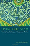 Living Out Islam: Voices of Gay, Lesbian, and Transgender Muslims, Scott Siraj al-Haqq Kugle, 1479894672