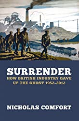 Surrender: How British industry gave up the ghost 1952-2012