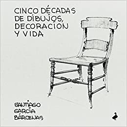 Cinco décadas de dibujos, decoración y vida (Spanish Edition): Santiago García Bárcenas, Santiago García Espejo: 9781521969786: Amazon.com: Books