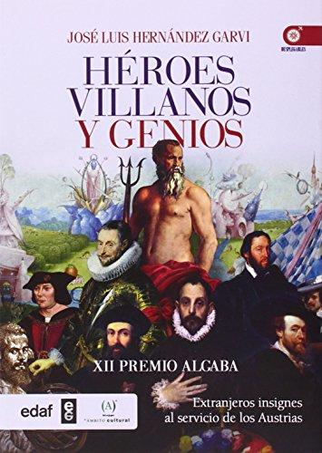 Descargar Libro HÉroes,villanos Y Genios. Extranjeros Insignes Al Servicio De Los Austrias JosÉ Luis HernÁndez Garvi