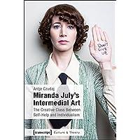 Miranda July's Intermedial Art: The Creative Class Between Self-Help and Individualism